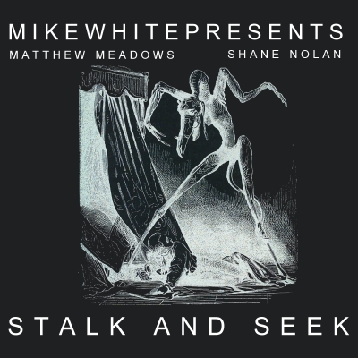 MIKEWHITEPRESENTS - Stalk & Seek